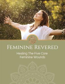 Feminine Revered free ebook – Healing The Five Core Feminine Wounds